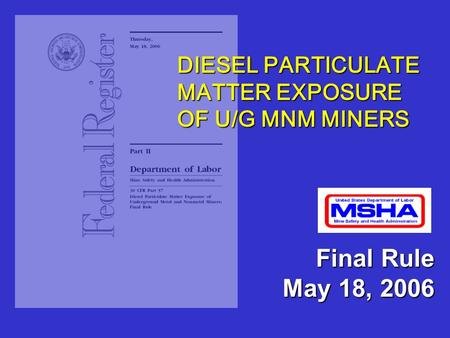 Final Rule May 18, 2006 DIESEL PARTICULATE MATTER EXPOSURE OF U/G MNM MINERS.