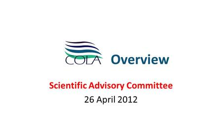 Overview Scientific Advisory Committee 26 April 2012.