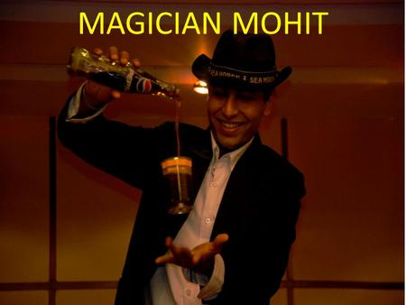 MAGICIAN MOHIT. Magician Mohit is a full time professional Magician & has performed 250 shows till today. Magician Mohit is a disciple of highly acclaimed.