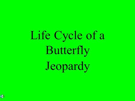 Life Cycle of a Butterfly Jeopardy. $2 $5 $10 $20 $1 $2 $5 $10 $20 $1 $2 $5 $10 $20 $1 $2 $5 $10 $20 $1 $2 $5 $10 $20 $1 EggCaterpillarChrysalisButterfly.