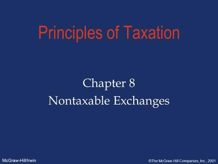 McGraw-Hill/Irwin ©The McGraw-Hill Companies, Inc., 2001 Principles of Taxation Chapter 8 Nontaxable Exchanges.