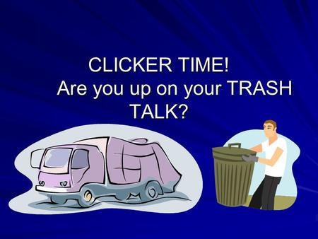 CLICKER TIME! Are you up on your TRASH TALK?. Per capita, the U.S. is the world's largest producer of 1. Automobiles 2. Computers 3. Trash talk 4. Air.