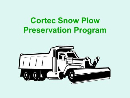 Cortec Snow Plow Preservation Program. End Of Season Rust Removal VPCI 422/423 Citrus based rust remover  Environmentally friendly rust remover available.