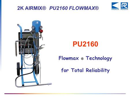 2K AIRMIX® PU2160 FLOWMAX® PU2160 Flowmax ® Technology for Total Reliability.