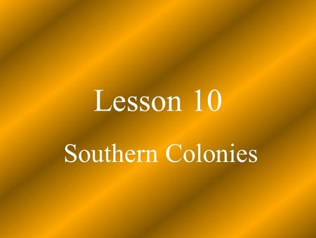 Lesson 10 Southern Colonies. Characteristics of the Southern Colonies Mostly English. Mostly Anglican. Least densely populated Widely scattered plantations.