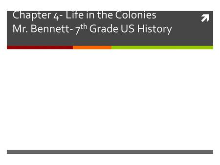  Chapter 4- Life in the Colonies Mr. Bennett- 7 th Grade US History.