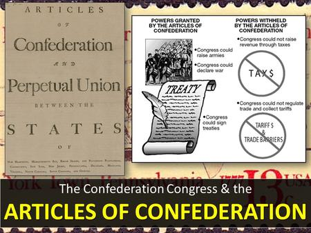 The Confederation Congress & the ARTICLES OF CONFEDERATION.