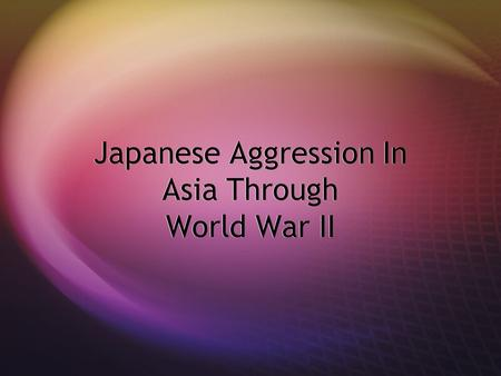 Japanese Aggression In Asia Through World War II.