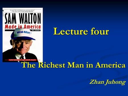The Richest Man in America Lecture four Zhan Juhong.