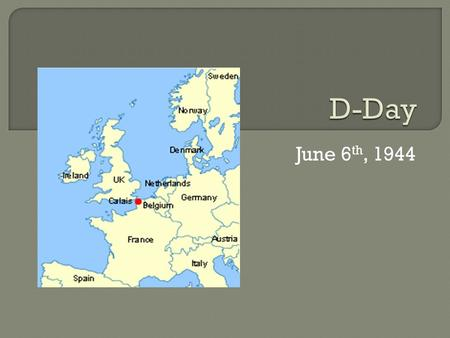 June 6 th, 1944.  The Allies had been fighting in Italy in 1943fighting in Italy  Germany had been constructing the Atlantic Wall since 1942 Atlantic.