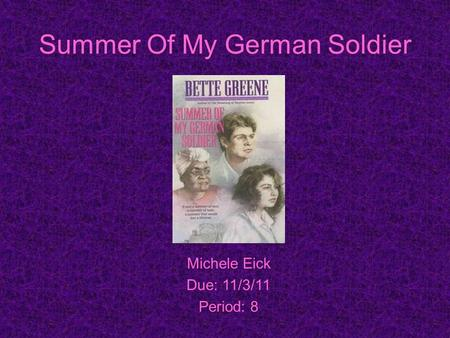 Summer Of My German Soldier Michele Eick Due: 11/3/11 Period: 8.