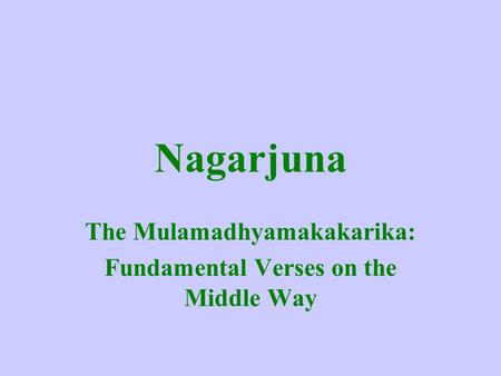 The Mulamadhyamakakarika: Fundamental Verses on the Middle Way