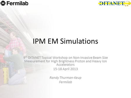 IPM EM Simulations 9 th DITANET Topical Workshop on Non-Invasive Beam Size Measurement for High Brightness Proton and Heavy Ion Accelerators 15-18 April.