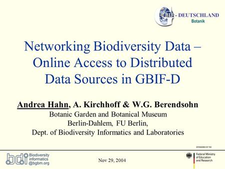 Networking Biodiversity Data – Online Access to Distributed Data Sources in GBIF-D Andrea Hahn, A. Kirchhoff & W.G. Berendsohn Botanic Garden and Botanical.