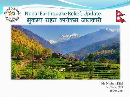 <strong>Nepal</strong> <strong>Earthquake</strong> Relief, Update भुकम्प राहत कार्यकम जानकारी Mr Nishan Rijal V. Chair, NSA 21 Oct <strong>2015</strong>.