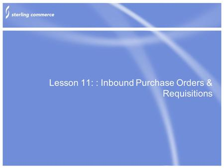 Lesson 11: : Inbound Purchase Orders & Requisitions.