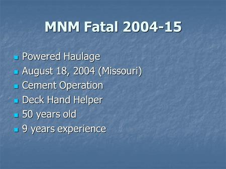 MNM Fatal 2004-15 Powered Haulage Powered Haulage August 18, 2004 (Missouri) August 18, 2004 (Missouri) Cement Operation Cement Operation Deck Hand Helper.