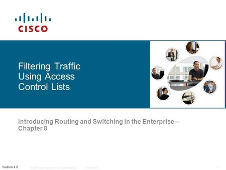 © 2006 Cisco Systems, Inc. All rights reserved.Cisco Public 1 Version 4.0 Filtering Traffic Using Access Control Lists Introducing Routing and Switching.
