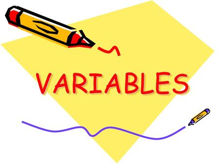 VARIABLESVARIABLES. What is a variable? A variable is something that affects something else. Or…