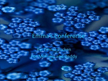 Emma's Conference By: Emma Lucken For Mommy and Daddy.