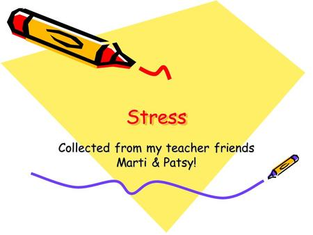 StressStress Collected from my teacher friends Marti & Patsy!
