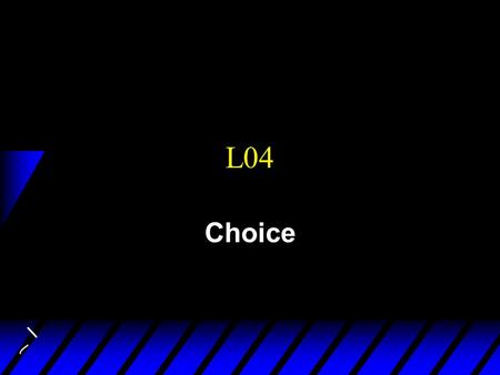 L04 Choice. Big picture u Behavioral Postulate: A decisionmaker chooses its most preferred alternative from the set of affordable alternatives. u Budget.