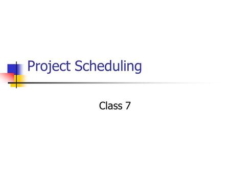 Project Scheduling Class 7. SDLC Project Identification & Selection Project Initiation & Planning *** Analysis Logical Design Physical Design Implementation.