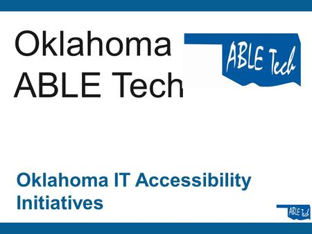 Oklahoma ABLE Tech Oklahoma IT Accessibility Initiatives.