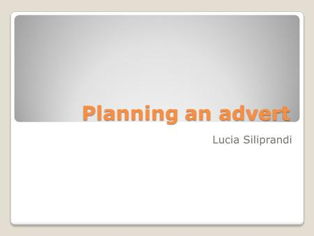 Planning an advert Lucia Siliprandi. THE ADVERT WHAT IS IT? It's an announcement composed of text and images in a newspaper, magazine, on television,