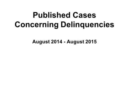 Published Cases Concerning Delinquencies August 2014 - August 2015.