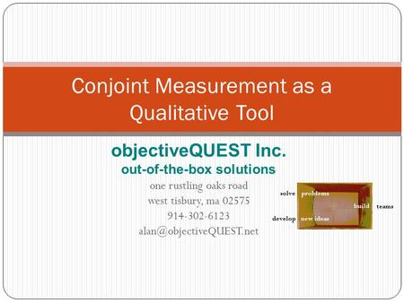 ObjectiveQUEST Inc. out-of-the-box solutions one rustling oaks road west tisbury, ma 02575 914-302-6123 Conjoint Measurement as.