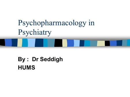Psychopharmacology in Psychiatry By : Dr Seddigh HUMS.