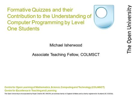 Formative Quizzes and their Contribution to the Understanding of Computer Programming by Level One Students Centre for Open Learning of Mathematics, Science,