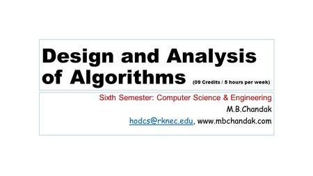 Design and Analysis of Algorithms (09 Credits / 5 hours per week) Sixth Semester: Computer Science & Engineering M.B.Chandak