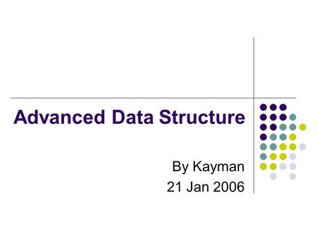 Advanced Data Structure By Kayman 21 Jan 2006. Outline Review of some data structures Array Linked List Sorted Array New stuff 3 of the most important.