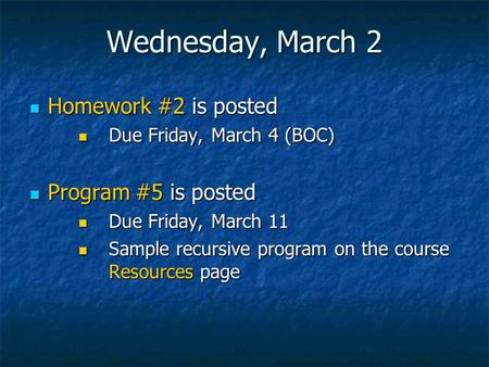 Wednesday, March 2 Homework #2 is posted Homework #2 is posted Due Friday, March 4 (BOC) Due Friday, March 4 (BOC) Program #5 is posted Program #5 is posted.
