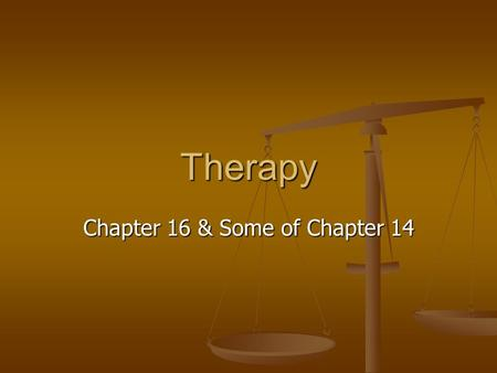 Therapy Chapter 16 & Some of Chapter 14. What is therapy? Psychological Therapies Psychological Therapies Psychoanalytic Psychoanalytic Humanistic Humanistic.