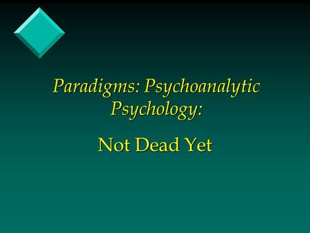 Paradigms: Psychoanalytic Psychology: Not Dead Yet.