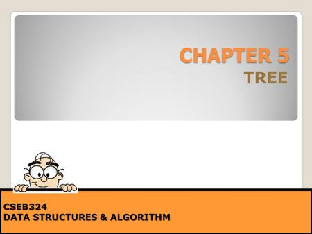 CHAPTER 5 TREE CSEB324 DATA STRUCTURES & ALGORITHM.