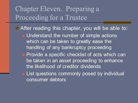 Chapter Eleven. Preparing a Proceeding for a Trustee After reading this chapter, you will be able to: Understand the number of simple actions which can.