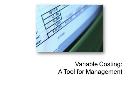 Variable Costing: A Tool for Management. Learning Objective 1 Explain how variable costing differs from absorption costing and compute unit product costs.