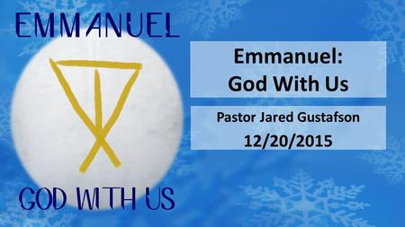 Emmanuel: God With Us Pastor Jared Gustafson 12/20/2015.