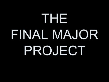 THE FINAL MAJOR PROJECT. 2012 – 2013 FMP's Show Reel.