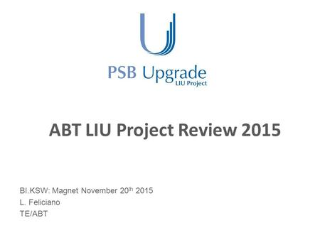 ABT LIU Project Review 2015 BI.KSW: Magnet November 20 th 2015 L. Feliciano TE/ABT.