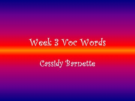 Week 3 Voc Words Cassidy Barnette. Creativity Creativity is defined as the tendency to generate or recognize ideas, alternatives, or possibilities that.