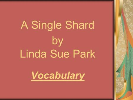 A Single Shard by Linda Sue Park Vocabulary