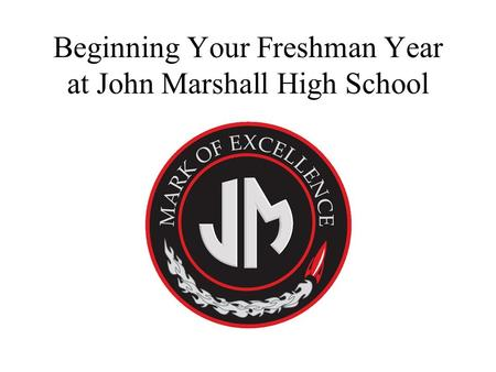 Beginning Your Freshman Year at John Marshall High School.
