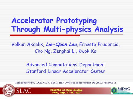 COMPASS All-Hands Meeting, FNAL, Sept. 17-18, 2007 Accelerator Prototyping Through Multi-physics Analysis Volkan Akcelik, Lie-Quan Lee, Ernesto Prudencio,