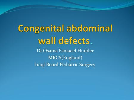 Dr.Osama Esmaeel Hudder MRCS(England) Iraqi Board Pediatric Surgery.