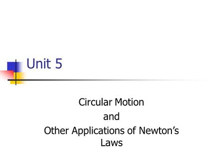 Circular Motion and Other Applications of Newton's Laws Unit 5.